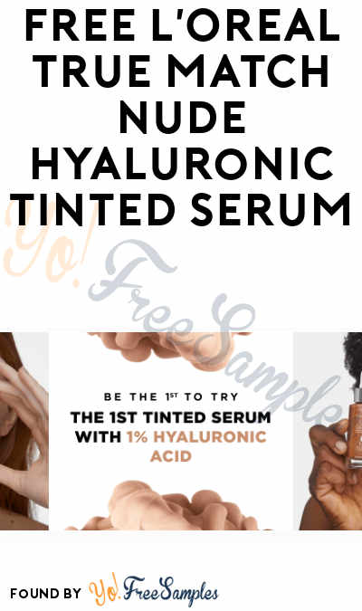 FREE L'Oreal True Match Nude Hyaluronic Tinted Serum