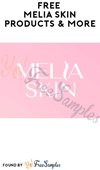 FREE Melia Skin Products & More (Referring Required)