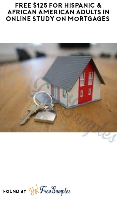FREE $125 for Hispanic & African American Adults in Online Study on Mortgages (Must Apply)