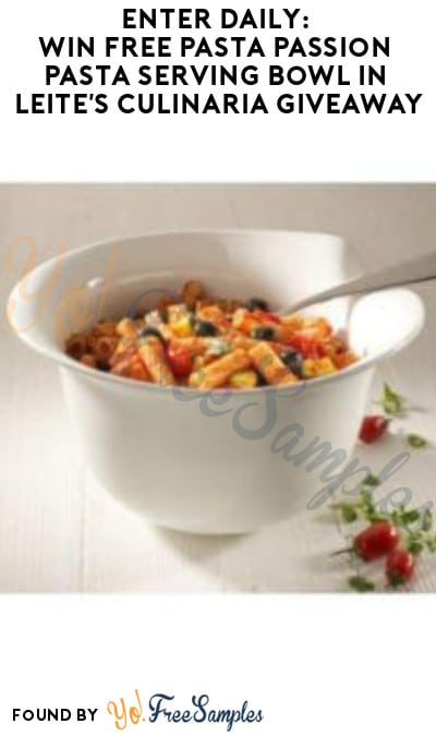 Enter Daily: Win FREE Pasta Passion Pasta Serving Bowl in Leite's Culinaria Giveaway