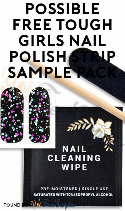 Possible FREE Tough Girls Nail Polish Strip Sample Pack