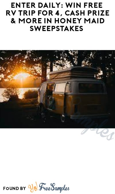 Enter Daily: Win FREE RV Trip for 4, Cash Prize & More in Honey Maid Sweepstakes
