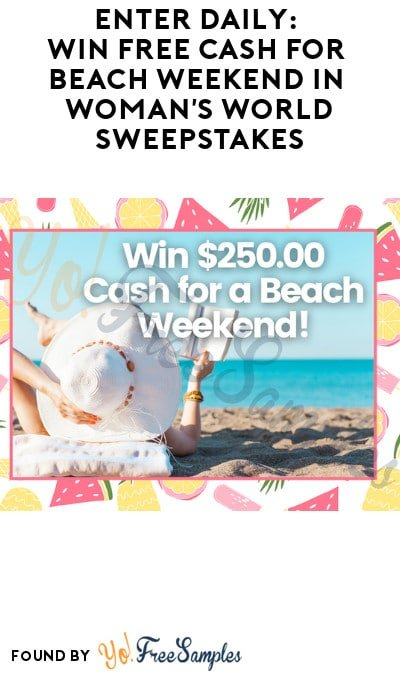 Enter Daily: Win FREE Cash for Beach Weekend in Woman's World Sweepstakes