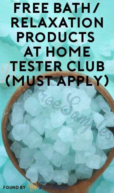 FREE Bath/Relaxation Products At Home Tester Club (Must Apply)