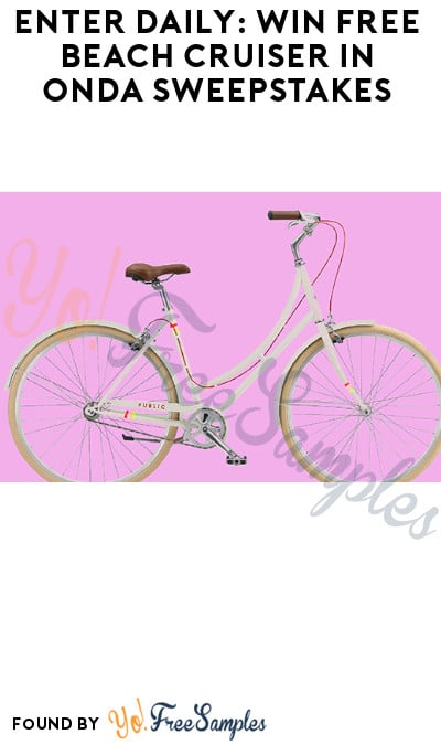Enter Daily: Win FREE Beach Cruiser in Onda Sweepstakes (Ages 21 & Older Only)