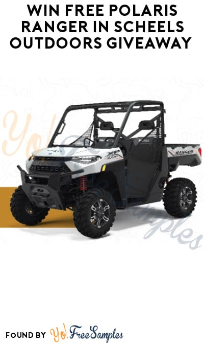 Win FREE Polaris Ranger in Scheels Outdoors Giveaway (Ages 21 & Older Only)