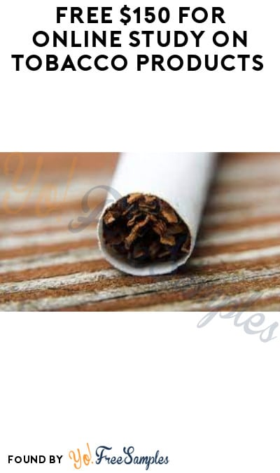 FREE $150 for Online Study on Tobacco Products (Ages 21 & Older + Must Apply)