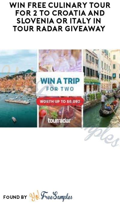 Win FREE Culinary Tour for 2 to Croatia and Slovenia or Italy in Tour Radar Giveaway