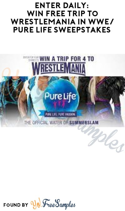 Enter Daily: Win FREE Trip for 4 to WrestleMania in WWE/ Pure Life Sweepstakes (Ages 21 & Older Only)
