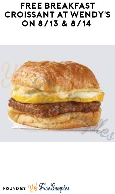 FREE Breakfast Croissant at Wendy's on 8/13 & 8/14