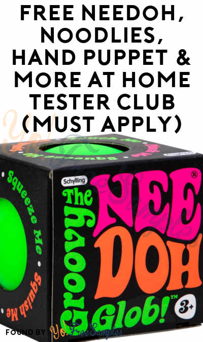 FREE NeeDoh, Noodlies, Hand Puppet & More At Home Tester Club (Must Apply)