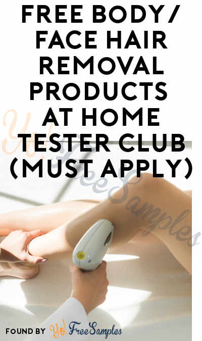 FREE Body/Face Hair Removal Products At Home Tester Club (Must Apply)