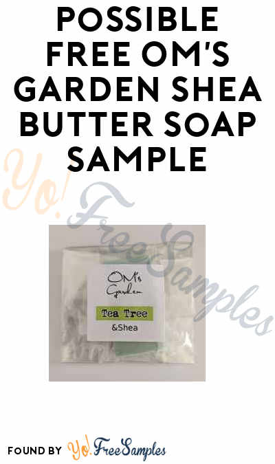 Possible FREE OM's Garden Shea Butter Soap Sample