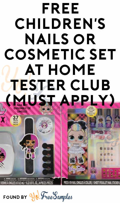 FREE Children's Nails or Cosmetic Set At Home Tester Club (Must Apply)
