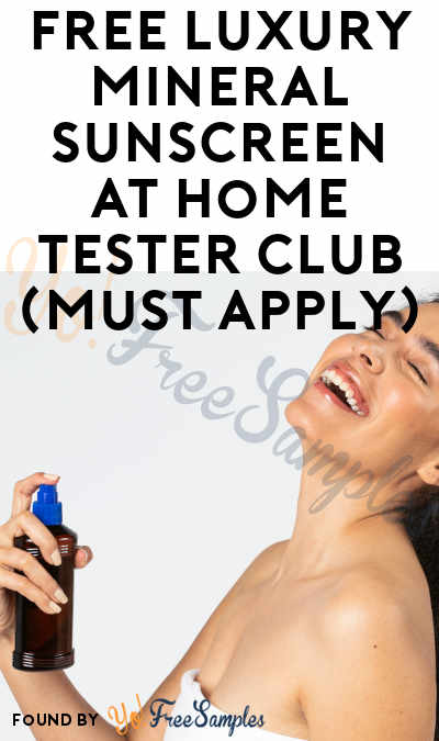 FREE Luxury Mineral Sunscreen At Home Tester Club (Must Apply)