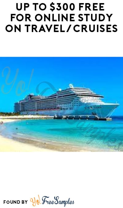 Up to $300 FREE for Online Study on Travel/Cruises (Must Apply)