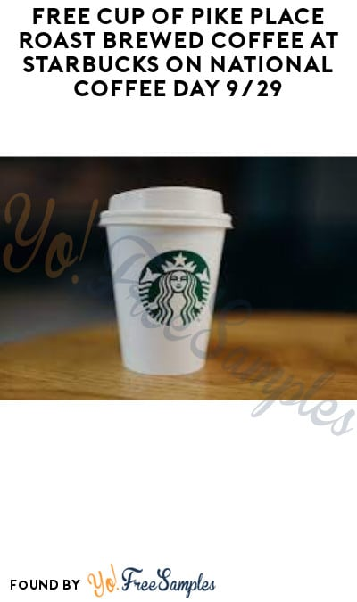 FREE Cup of Pike Place Roast Brewed Coffee at Starbucks on National Coffee Day 9/29