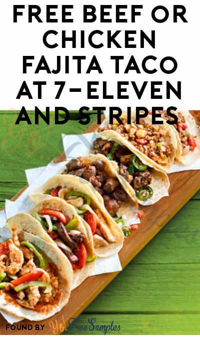 FREE Beef or Chicken Fajita Taco at 7-Eleven and Stripes