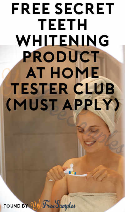 FREE Secret Teeth Whitening Product At Home Tester Club (Must Apply)