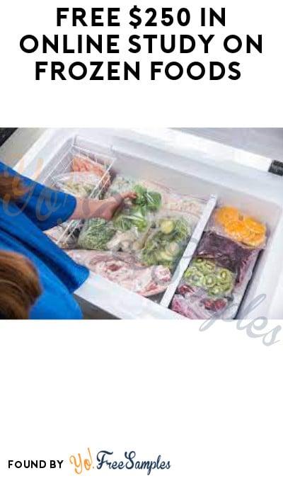 FREE $250 in Online Study on Frozen Foods (Must Apply)