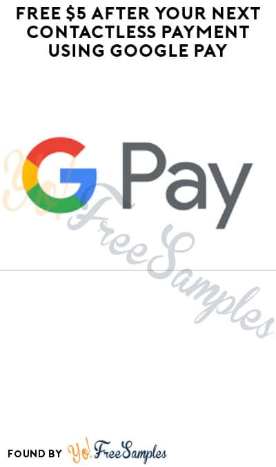 FREE $5 After Your Next Contactless Payment Using Google Pay (Select Customers)
