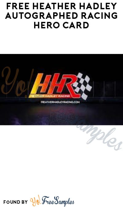 FREE Heather Hadley Autographed Racing Hero Card