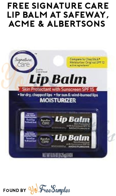 FREE Signature Care Lip Balm at Safeway, ACME & Albertsons (Account/ Coupon Required)