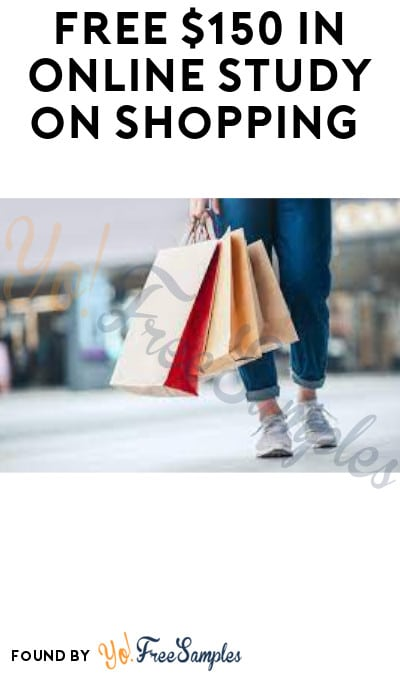 FREE $150 in Online Study on Shopping (Must Apply)