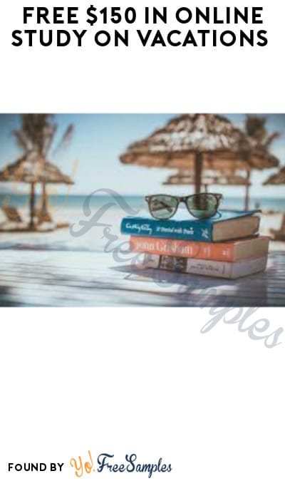 FREE $150 in Online Study on Vacations (Must Apply)