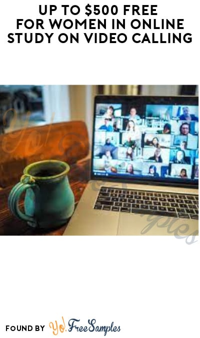 Up to $500 FREE for Women in Online Study on Video Calling (Must Apply)