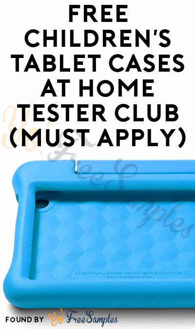 FREE Children's Tablet Cases At Home Tester Club (Must Apply)