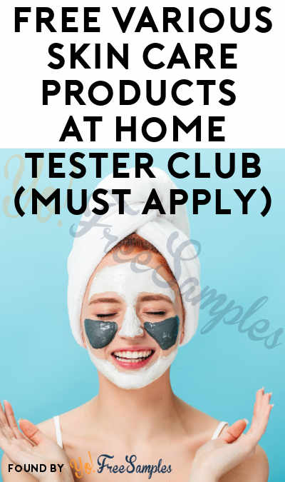 FREE Various Skin Care Products At Home Tester Club (Must Apply)