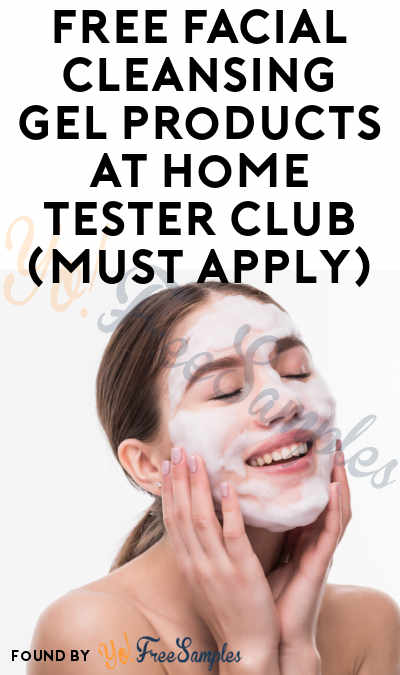 FREE Facial Cleansing Gel Products At Home Tester Club (Must Apply)