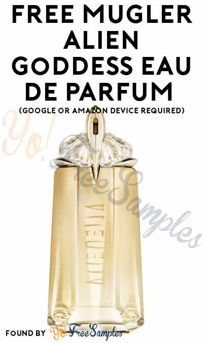 FREE Mugler Alien Goddess Eau de Parfum (Google or Amazon Device Required)