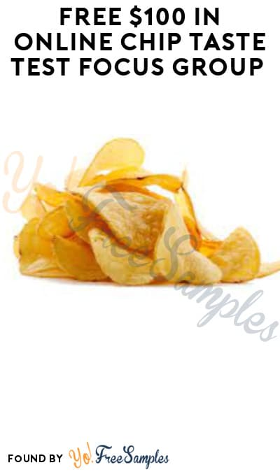 FREE $100 in Online Chip Taste Test Focus Group (Must Apply)