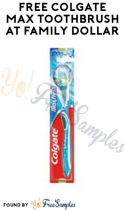 FREE Colgate Max Toothbrush at Family Dollar (Clearance & Coupon Required)