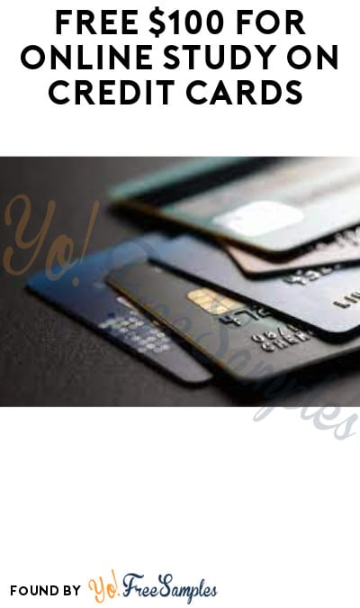 FREE $100 for Online Study on Credit Cards (Must Apply)