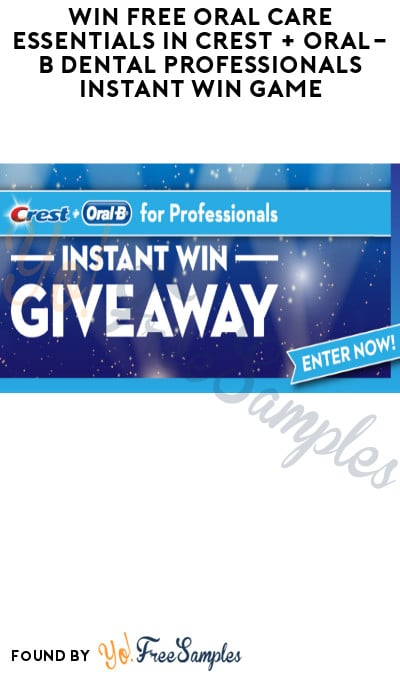 Win FREE Oral Care Essentials in Crest & + Oral-B Dental Professionals Instant Win Game