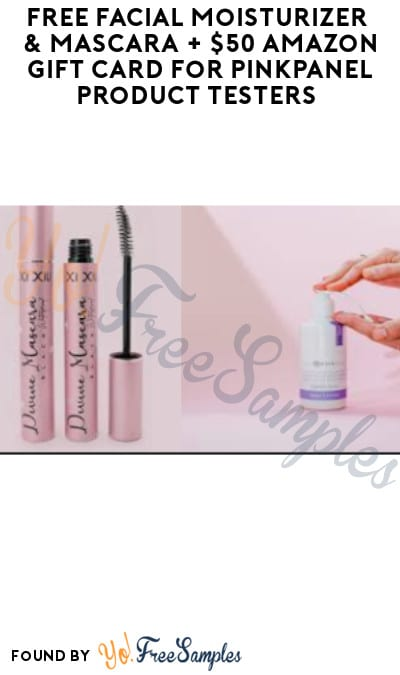FREE Facial Moisturizer & Mascara + $50 Amazon Gift Card for PinkPanel Product Testers (Must Apply)