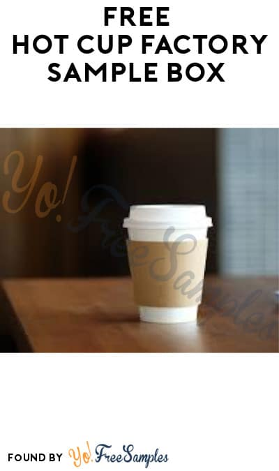 FREE Hot Cup Factory Sample Box