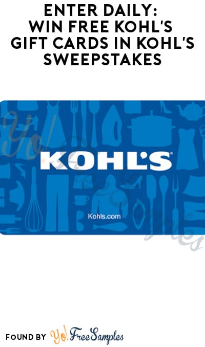 Enter Daily: Win FREE Kohl's Gift Cards in Kohl's Sweepstakes