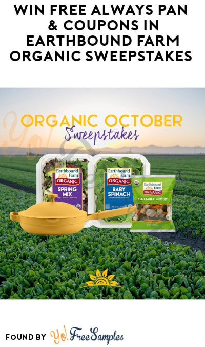 Win FREE Always Pan & Coupons in Earthbound Farm Organic Sweepstakes