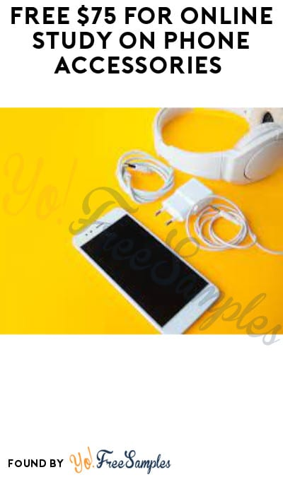 FREE $75 for Online Study on Phone Accessories (Must Apply)