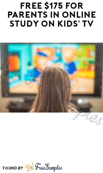 FREE $175 for Parents in Online Study on Kids' TV (Must Apply)